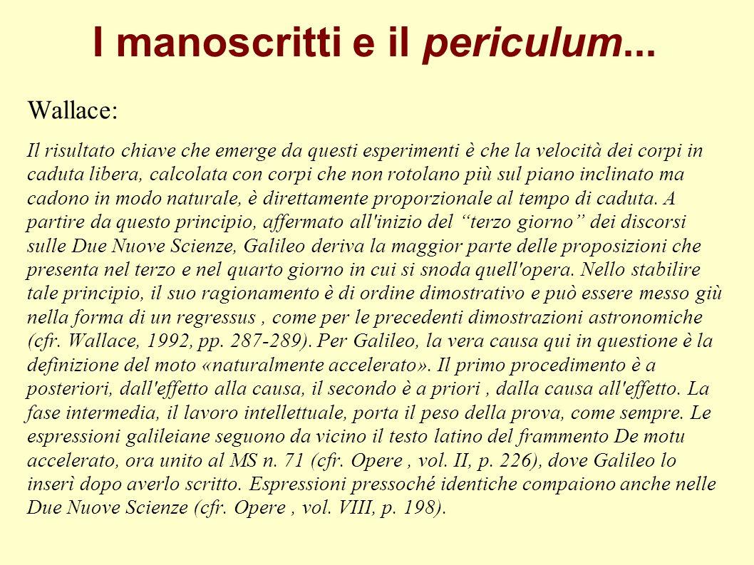 I manoscritti e il periculum... Wallace: Il risultato chiave che emerge da questi esperimenti è che la velocità dei corpi in caduta libera, calcolata