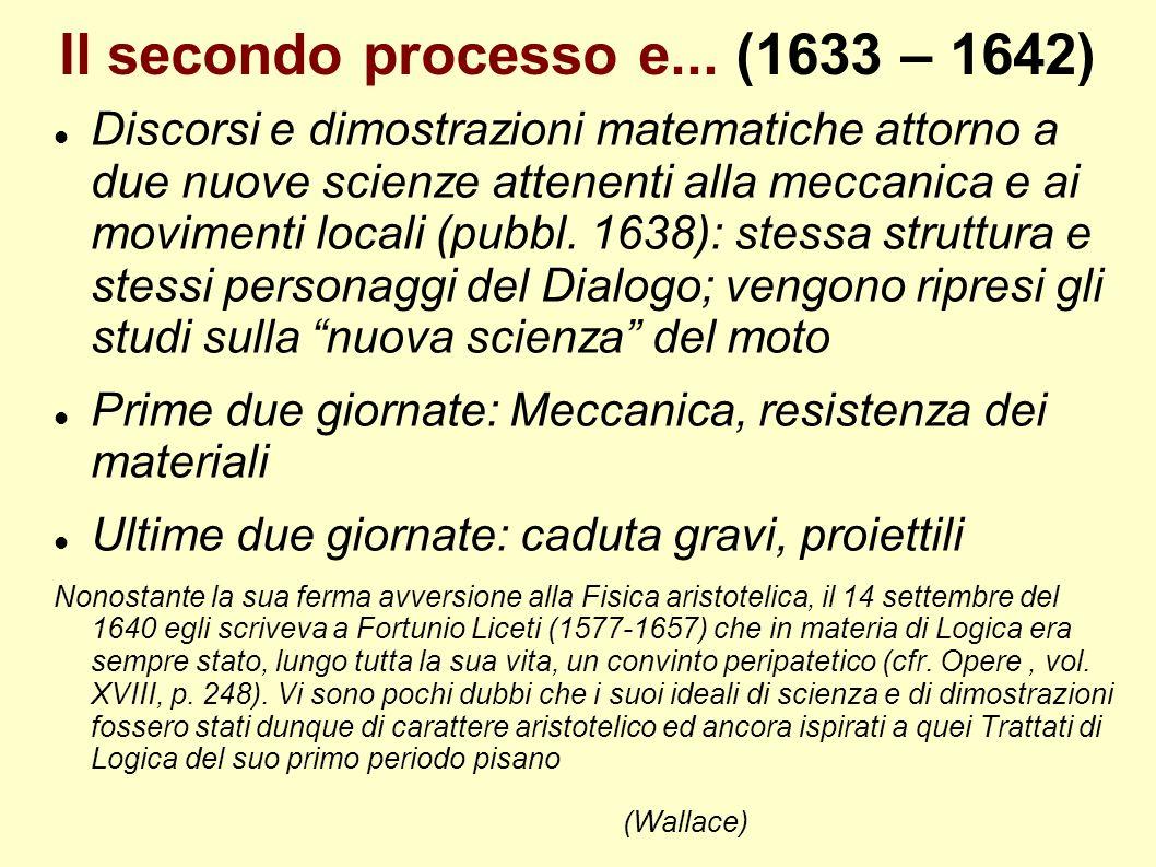 Il secondo processo e... (1633 – 1642) Discorsi e dimostrazioni matematiche attorno a due nuove scienze attenenti alla meccanica e ai movimenti locali