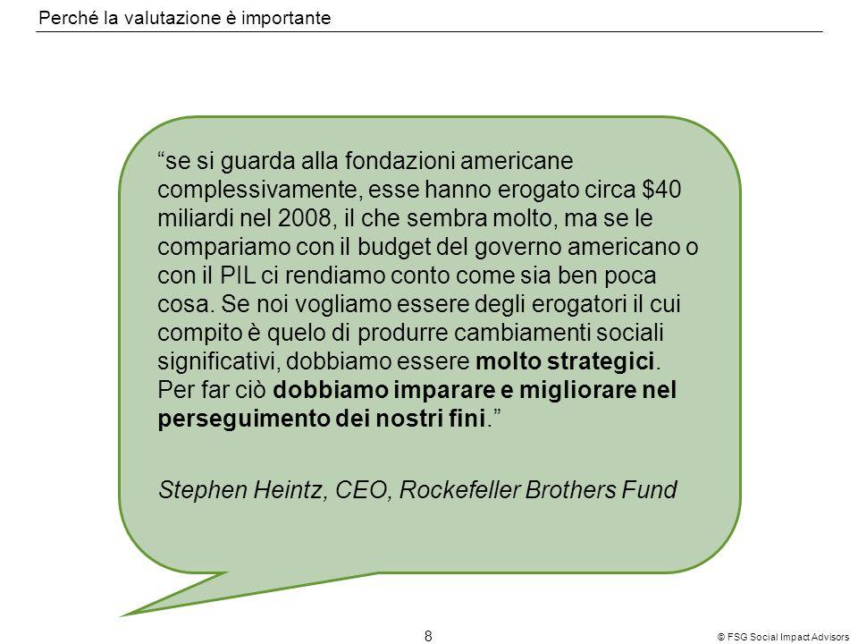 8 © FSG Social Impact Advisors Perché la valutazione è importante se si guarda alla fondazioni americane complessivamente, esse hanno erogato circa $4