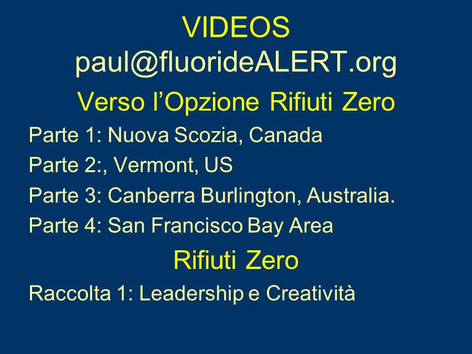 VIDEOS paul@fluorideALERT.org Verso lOpzione Rifiuti Zero Parte 1: Nuova Scozia, Canada Parte 2:, Vermont, US Parte 3: Canberra Burlington, Australia.