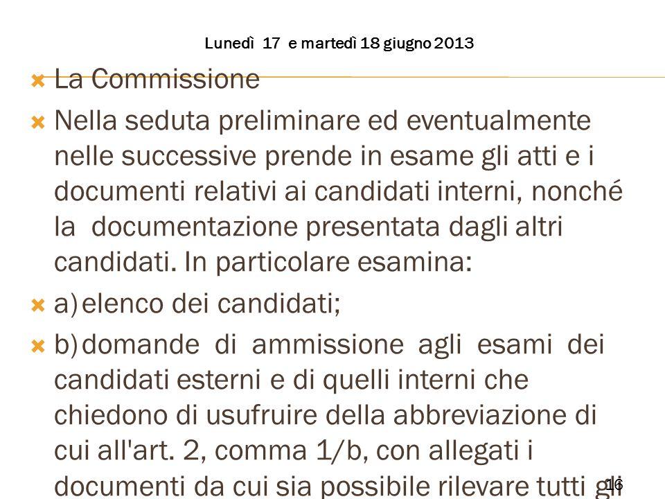 La Commissione Nella seduta preliminare ed eventualmente nelle successive prende in esame gli atti e i documenti relativi ai candidati interni, nonché