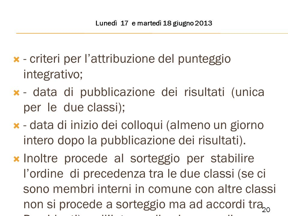 - criteri per lattribuzione del punteggio integrativo; - data di pubblicazione dei risultati (unica per le due classi); - data di inizio dei colloqui