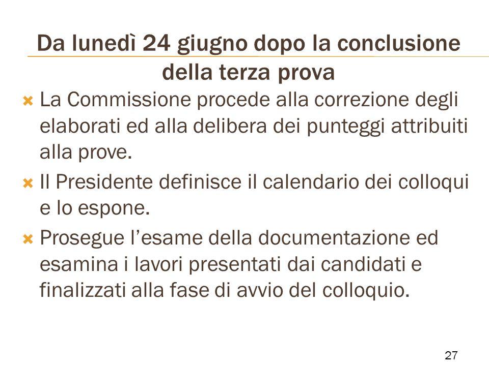 Da lunedì 24 giugno dopo la conclusione della terza prova La Commissione procede alla correzione degli elaborati ed alla delibera dei punteggi attribu