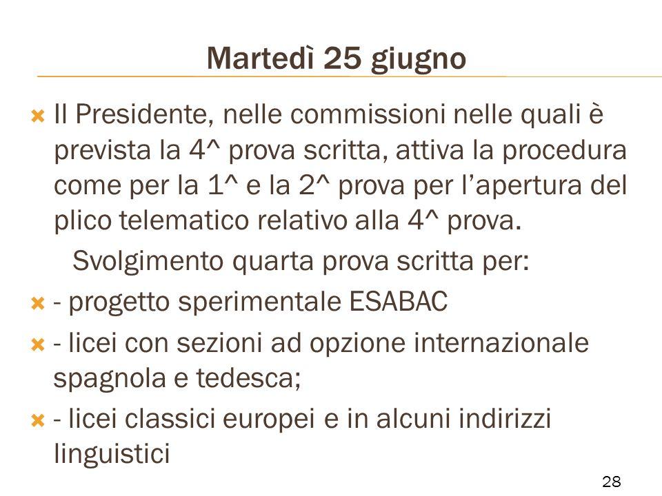 Martedì 25 giugno Il Presidente, nelle commissioni nelle quali è prevista la 4^ prova scritta, attiva la procedura come per la 1^ e la 2^ prova per la