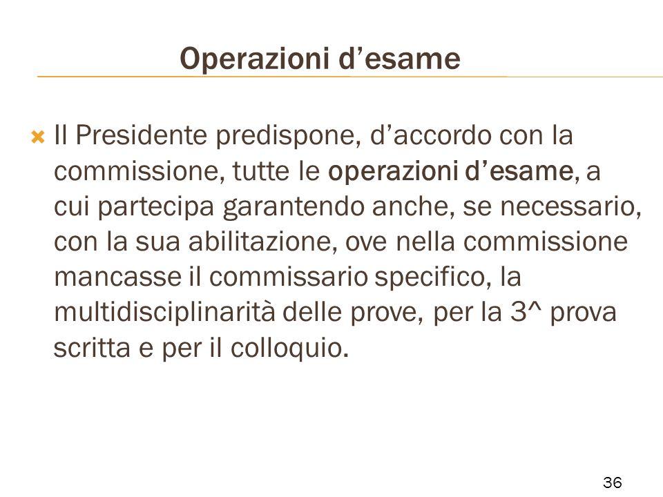 Operazioni desame Il Presidente predispone, daccordo con la commissione, tutte le operazioni desame, a cui partecipa garantendo anche, se necessario,
