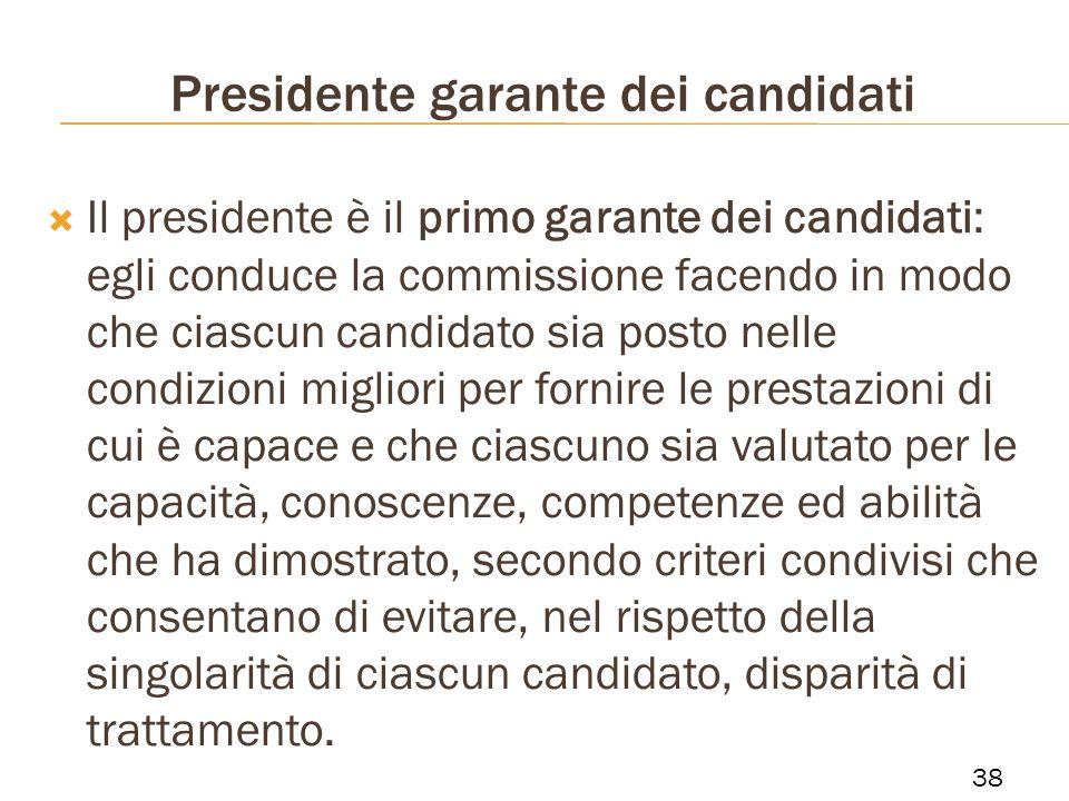 Presidente garante dei candidati Il presidente è il primo garante dei candidati: egli conduce la commissione facendo in modo che ciascun candidato sia