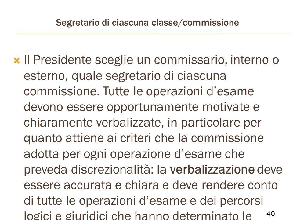 Segretario di ciascuna classe/commissione Il Presidente sceglie un commissario, interno o esterno, quale segretario di ciascuna commissione. Tutte le