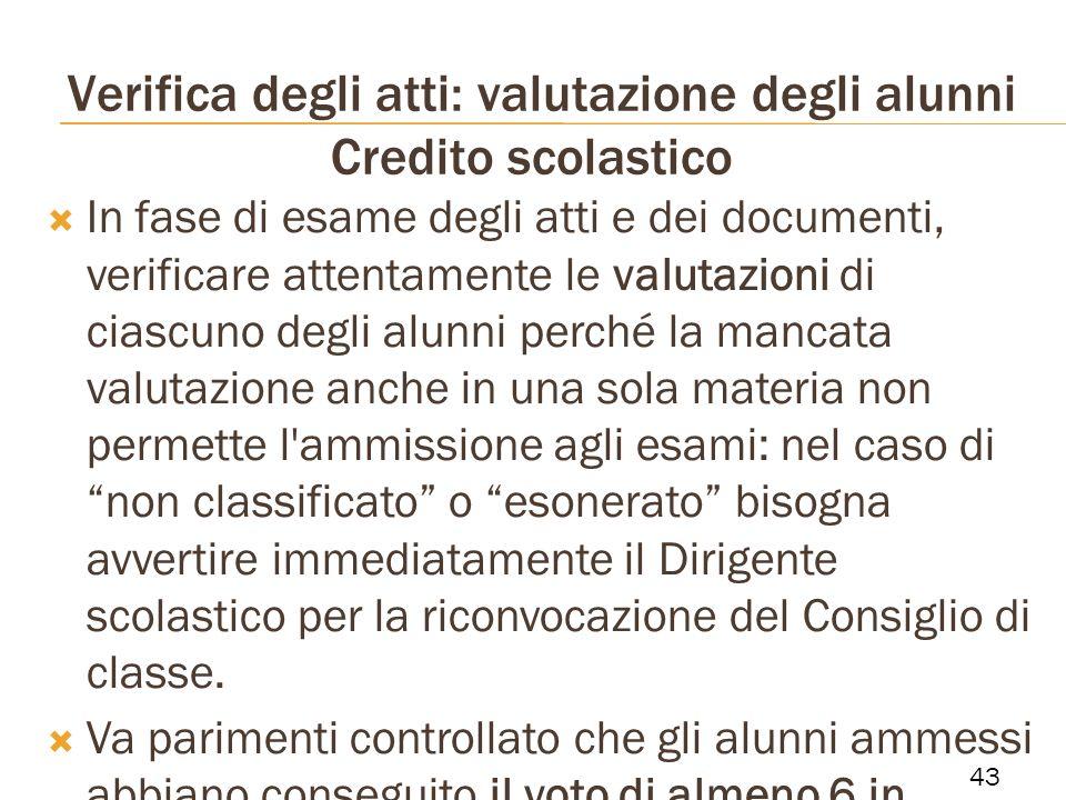 Verifica degli atti: valutazione degli alunni Credito scolastico In fase di esame degli atti e dei documenti, verificare attentamente le valutazioni d