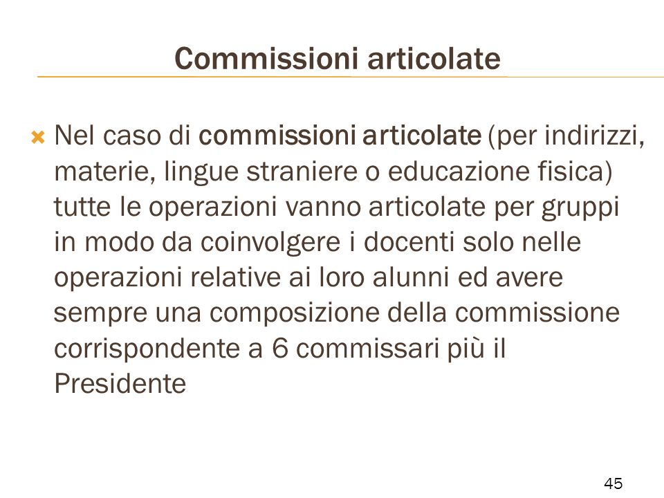Commissioni articolate Nel caso di commissioni articolate (per indirizzi, materie, lingue straniere o educazione fisica) tutte le operazioni vanno art