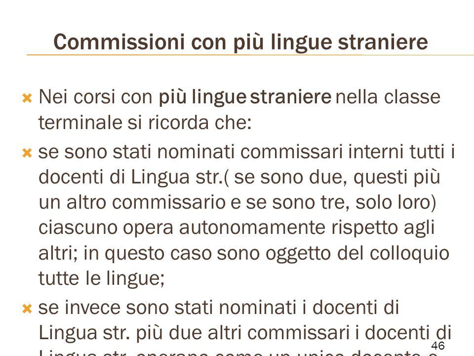 Commissioni con più lingue straniere Nei corsi con più lingue straniere nella classe terminale si ricorda che: se sono stati nominati commissari inter