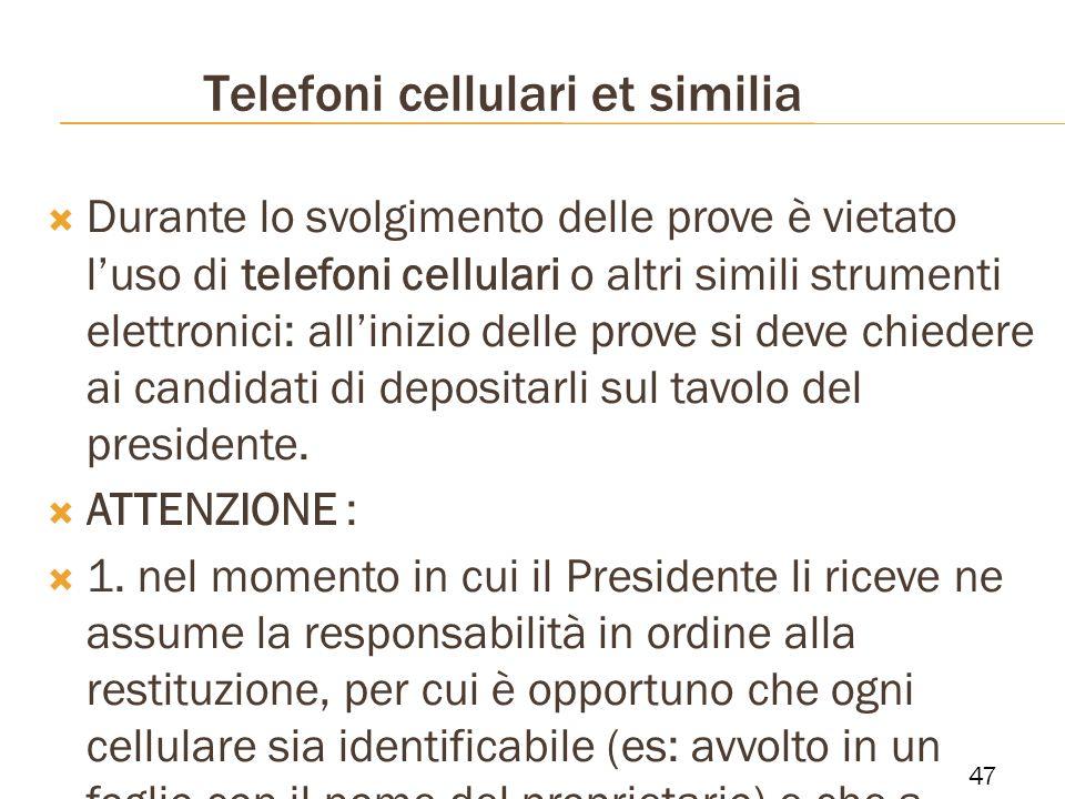 Telefoni cellulari et similia Durante lo svolgimento delle prove è vietato luso di telefoni cellulari o altri simili strumenti elettronici: allinizio