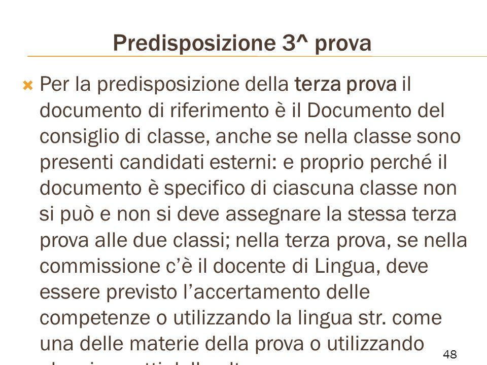 Predisposizione 3^ prova Per la predisposizione della terza prova il documento di riferimento è il Documento del consiglio di classe, anche se nella c