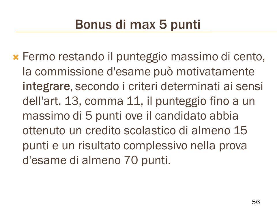 Bonus di max 5 punti Fermo restando il punteggio massimo di cento, la commissione d'esame può motivatamente integrare, secondo i criteri determinati a