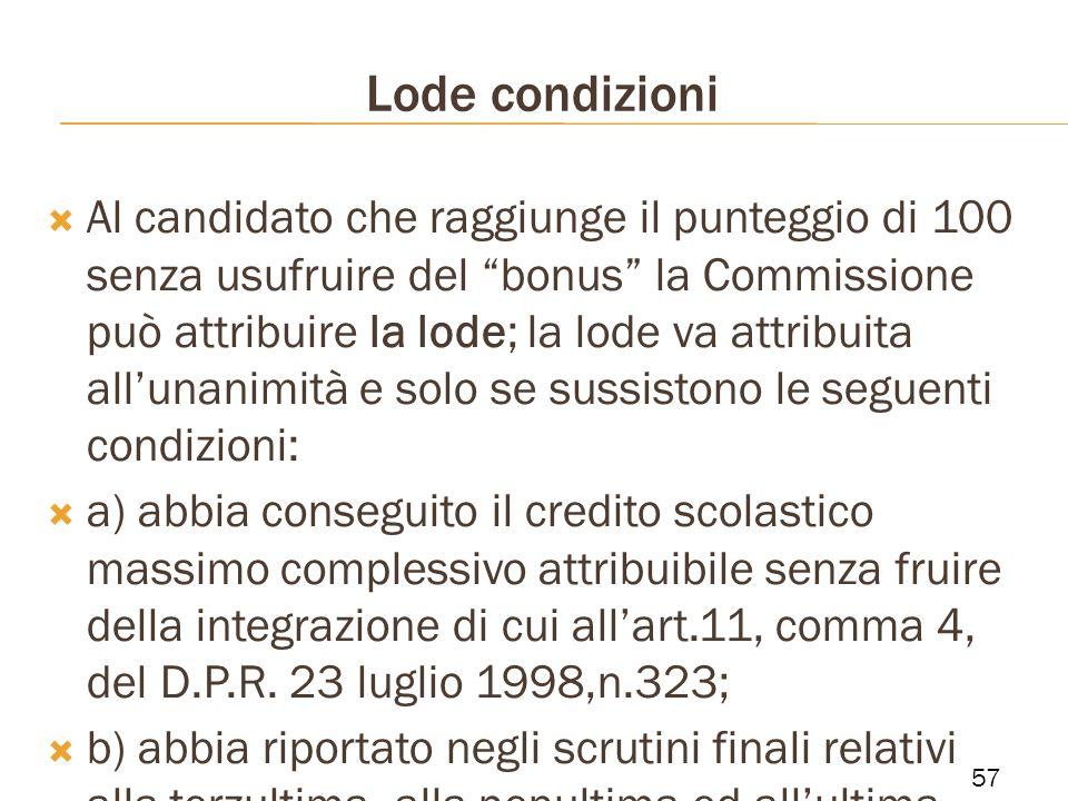 Lode condizioni Al candidato che raggiunge il punteggio di 100 senza usufruire del bonus la Commissione può attribuire la lode; la lode va attribuita