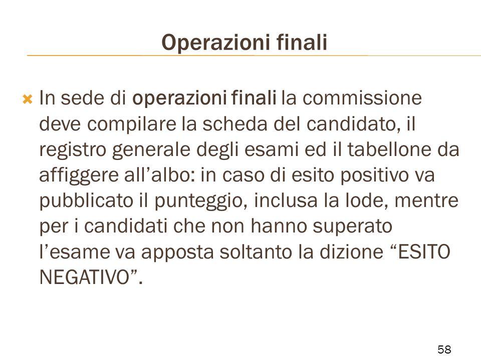 Operazioni finali In sede di operazioni finali la commissione deve compilare la scheda del candidato, il registro generale degli esami ed il tabellone