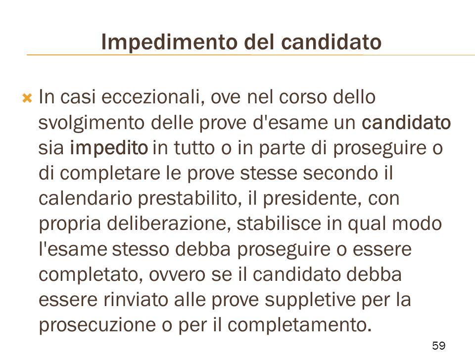 Impedimento del candidato In casi eccezionali, ove nel corso dello svolgimento delle prove d'esame un candidato sia impedito in tutto o in parte di pr