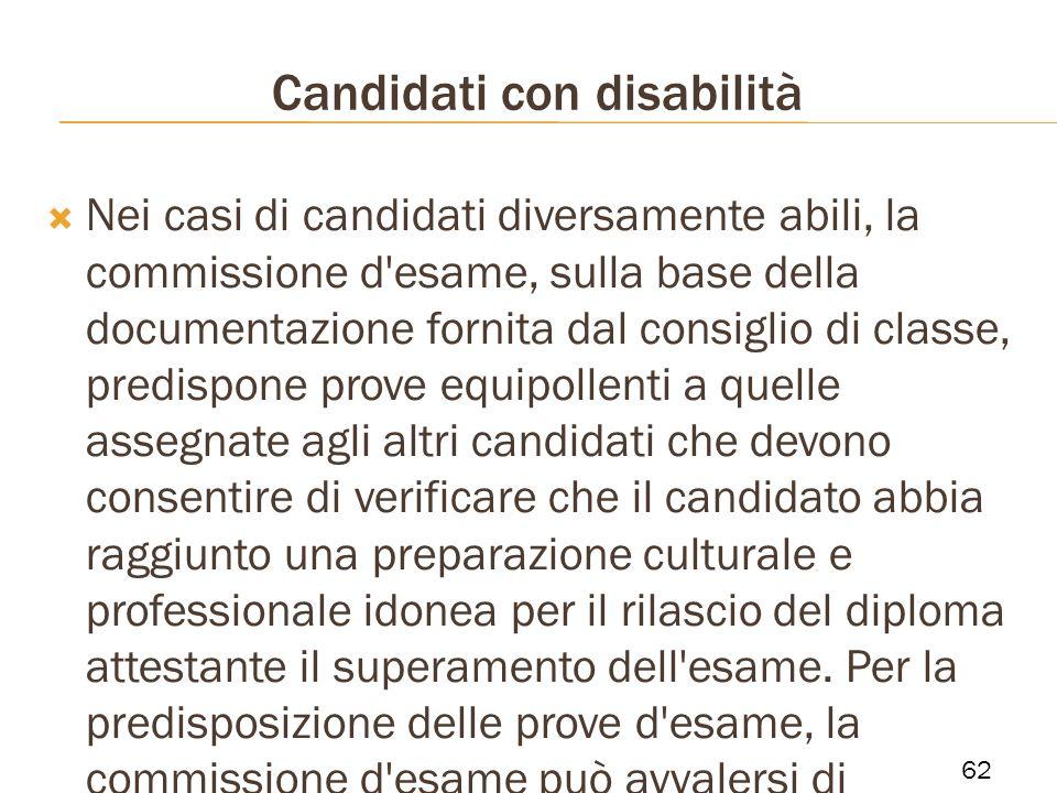 Candidati con disabilità Nei casi di candidati diversamente abili, la commissione d'esame, sulla base della documentazione fornita dal consiglio di cl