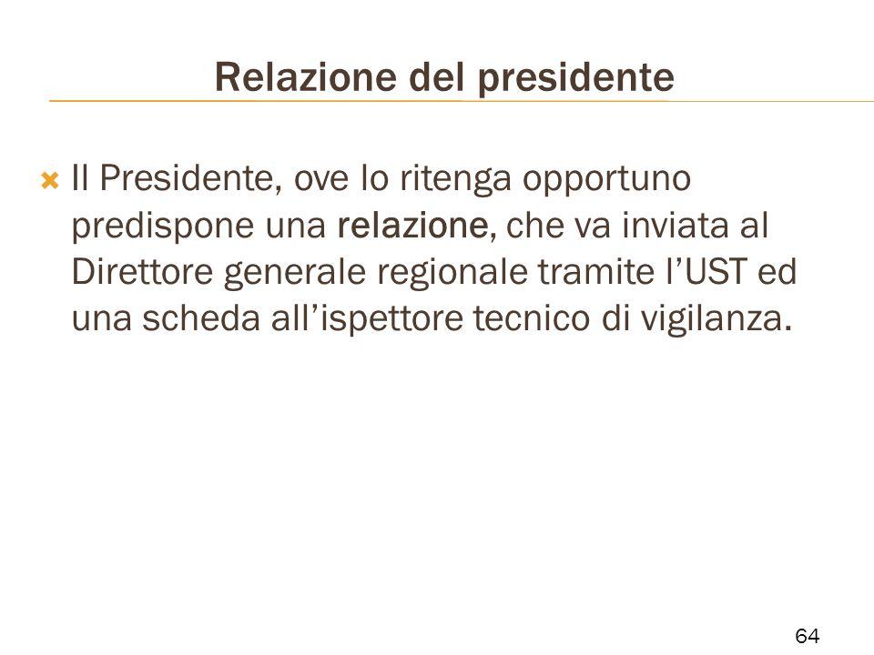Relazione del presidente Il Presidente, ove lo ritenga opportuno predispone una relazione, che va inviata al Direttore generale regionale tramite lUST