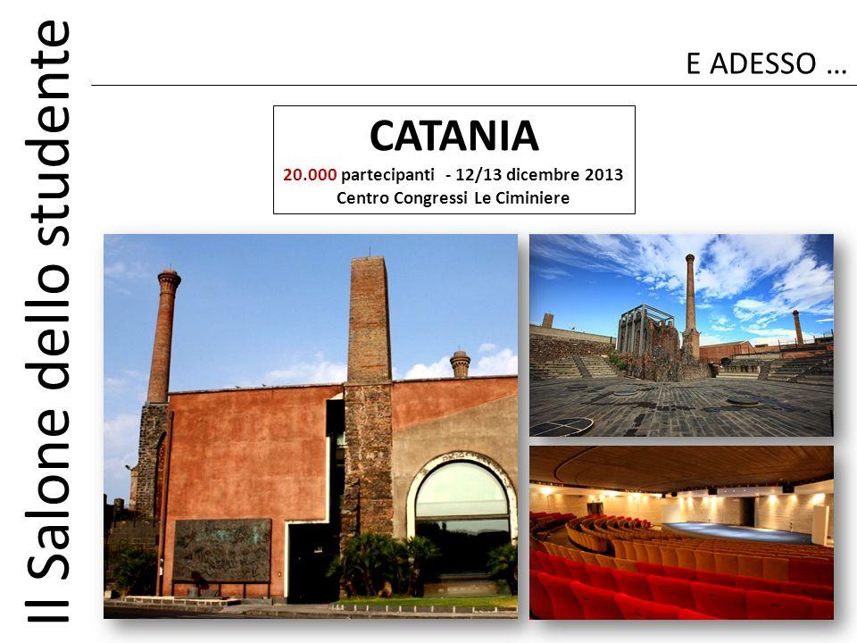 Il Salone dello studente E ADESSO … CATANIA 20.000 partecipanti - 12/13 dicembre 2013 Centro Congressi Le Ciminiere