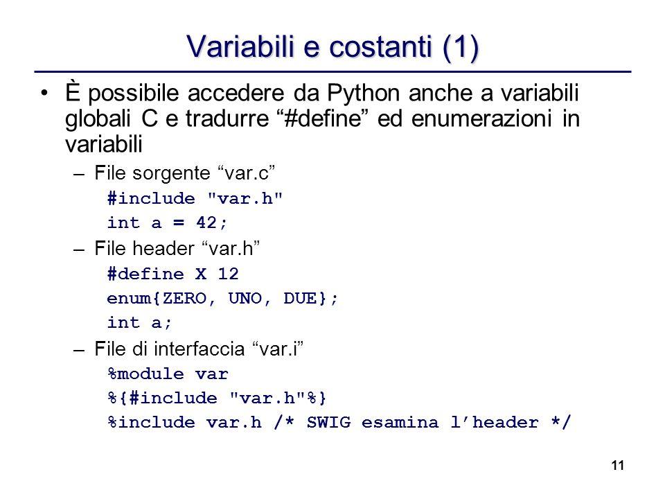11 Variabili e costanti (1) È possibile accedere da Python anche a variabili globali C e tradurre #define ed enumerazioni in variabili –File sorgente