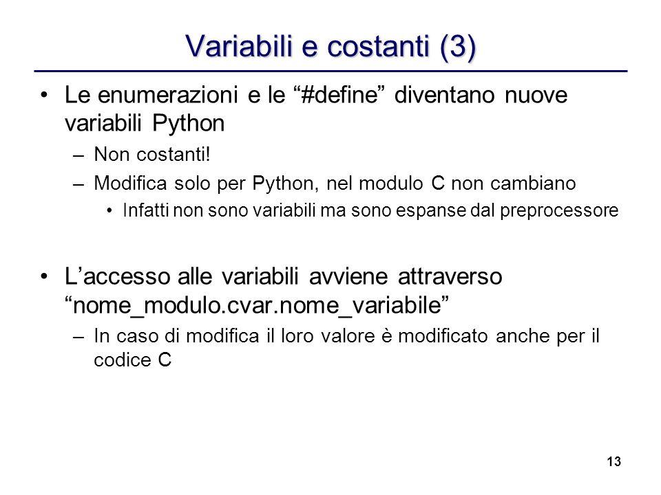13 Variabili e costanti (3) Le enumerazioni e le #define diventano nuove variabili Python –Non costanti! –Modifica solo per Python, nel modulo C non c