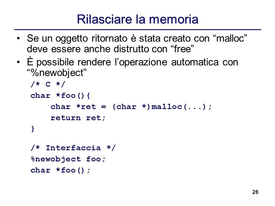 26 Rilasciare la memoria Se un oggetto ritornato è stata creato con malloc deve essere anche distrutto con free È possibile rendere loperazione automa