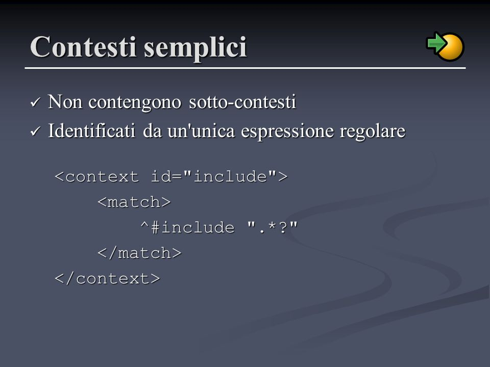 Contesti semplici Non contengono sotto-contesti Non contengono sotto-contesti Identificati da un'unica espressione regolare Identificati da un'unica e