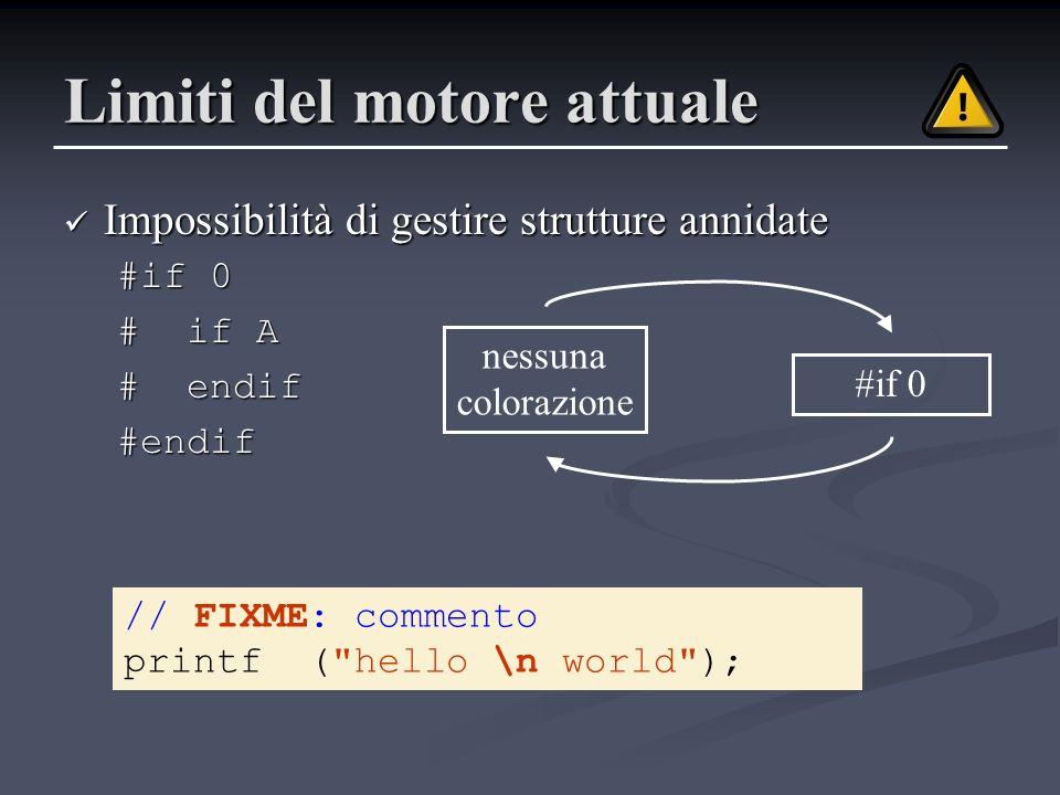 Limiti del motore attuale Impossibilità di gestire strutture annidate Impossibilità di gestire strutture annidate #if 0 # if A # endif #endif nessuna