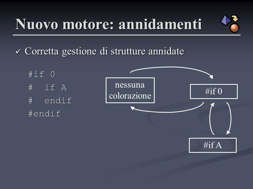 Nuovo motore: annidamenti Corretta gestione di strutture annidate Corretta gestione di strutture annidate #if 0 # if A # endif #endif nessuna colorazi