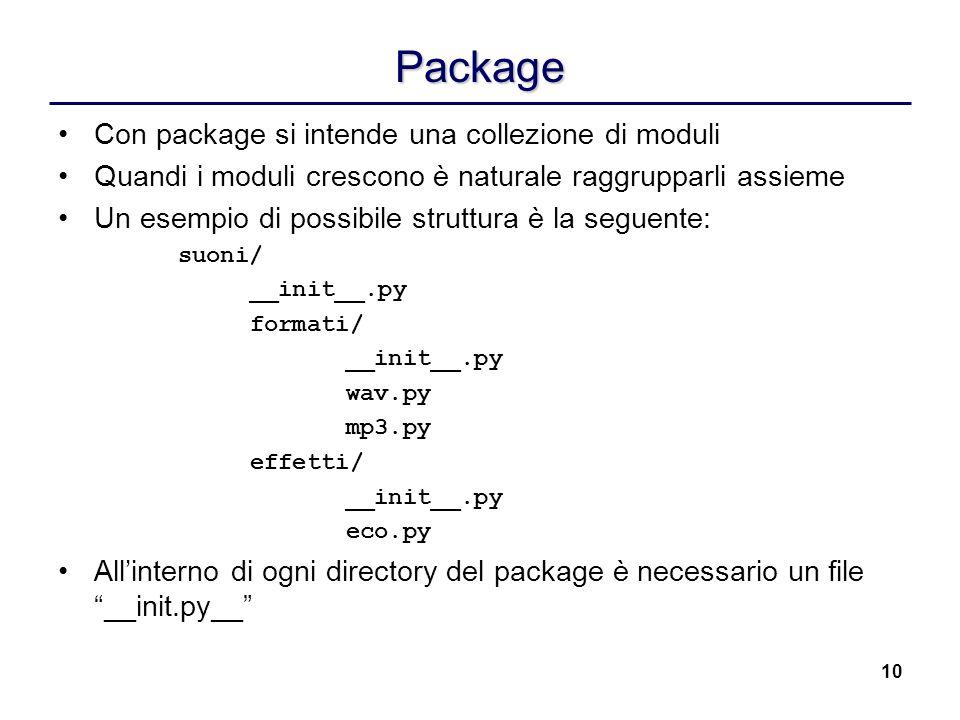 10 Package Con package si intende una collezione di moduli Quandi i moduli crescono è naturale raggrupparli assieme Un esempio di possibile struttura