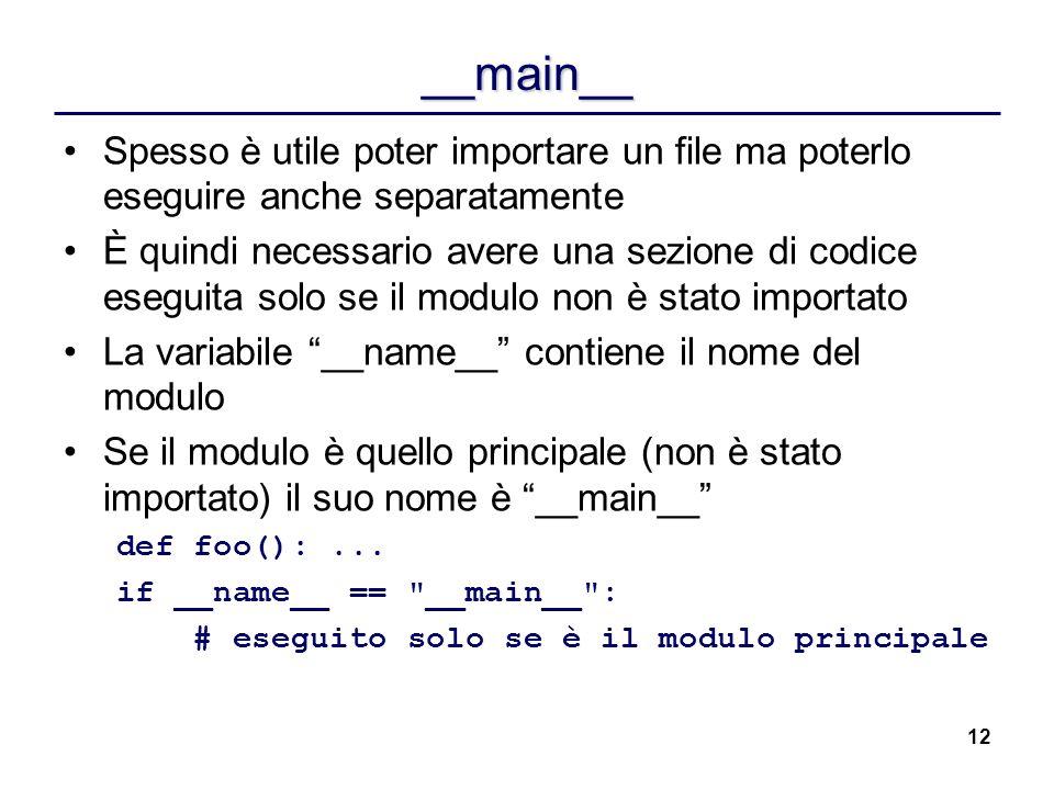 12 __main__ Spesso è utile poter importare un file ma poterlo eseguire anche separatamente È quindi necessario avere una sezione di codice eseguita so