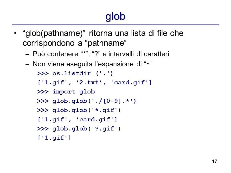 17 glob glob(pathname) ritorna una lista di file che corrispondono a pathname –Può contenere *, ? e intervalli di caratteri –Non viene eseguita lespan
