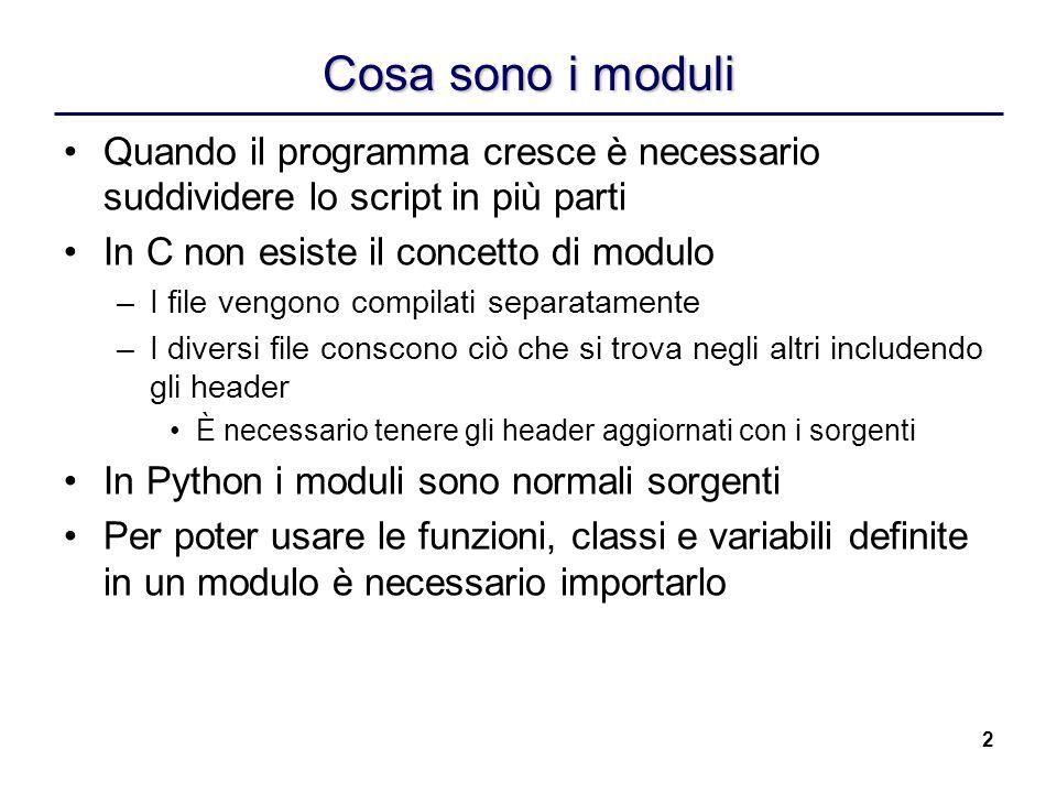 2 Cosa sono i moduli Quando il programma cresce è necessario suddividere lo script in più parti In C non esiste il concetto di modulo –I file vengono