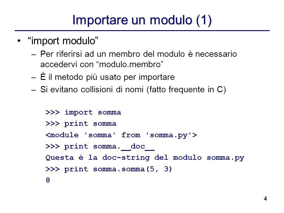 4 Importare un modulo (1) import modulo –Per riferirsi ad un membro del modulo è necessario accedervi con modulo.membro –È il metodo più usato per imp