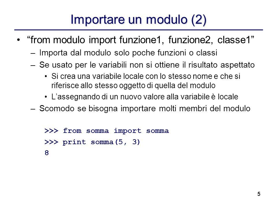 5 Importare un modulo (2) from modulo import funzione1, funzione2, classe1 –Importa dal modulo solo poche funzioni o classi –Se usato per le variabili