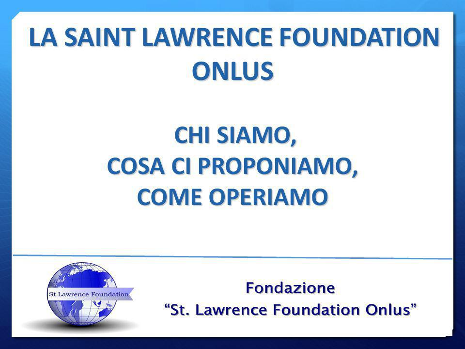 LA SAINT LAWRENCE FOUNDATION LA SAINT LAWRENCE FOUNDATIONONLUS CHI SIAMO, CHI SIAMO, COSA CI PROPONIAMO, COME OPERIAMO