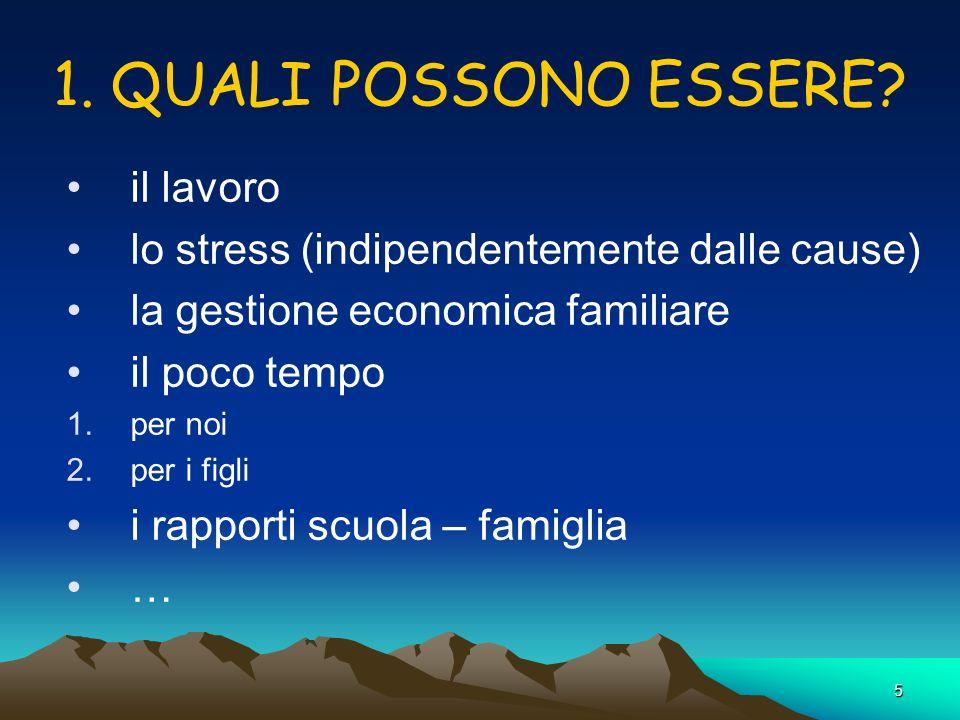 5 1. QUALI POSSONO ESSERE? il lavoro lo stress (indipendentemente dalle cause) la gestione economica familiare il poco tempo 1.per noi 2.per i figli i