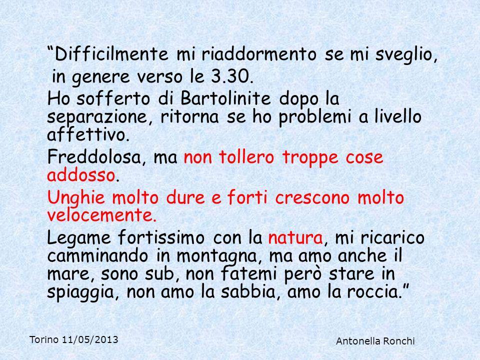 Torino 11/05/2013 Antonella Ronchi Difficilmente mi riaddormento se mi sveglio, in genere verso le 3.30.