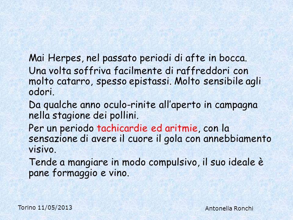 Torino 11/05/2013 Antonella Ronchi Mai Herpes, nel passato periodi di afte in bocca.