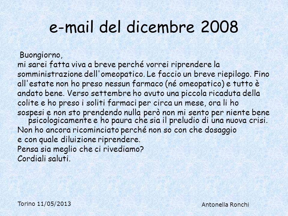 Torino 11/05/2013 Antonella Ronchi e-mail del dicembre 2008 Buongiorno, mi sarei fatta viva a breve perché vorrei riprendere la somministrazione dell omeopatico.