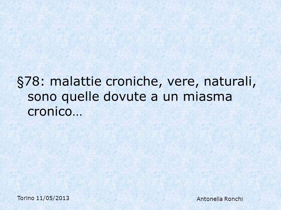 Torino 11/05/2013 Antonella Ronchi §78: malattie croniche, vere, naturali, sono quelle dovute a un miasma cronico…