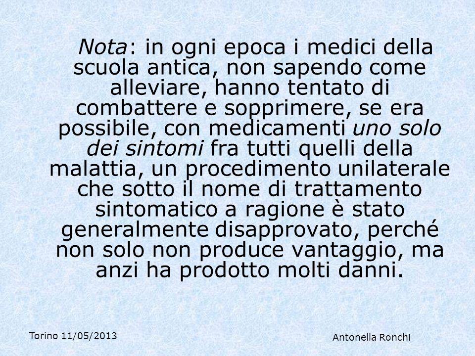 Torino 11/05/2013 Antonella Ronchi Uno solo dei sintomi è tanto poco la malattia come un unico piede non è luomo.