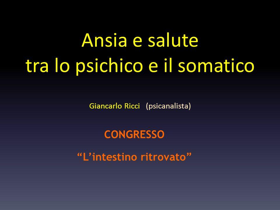 Ansia e salute tra lo psichico e il somatico Giancarlo Ricci (psicanalista) CONGRESSO Lintestino ritrovato