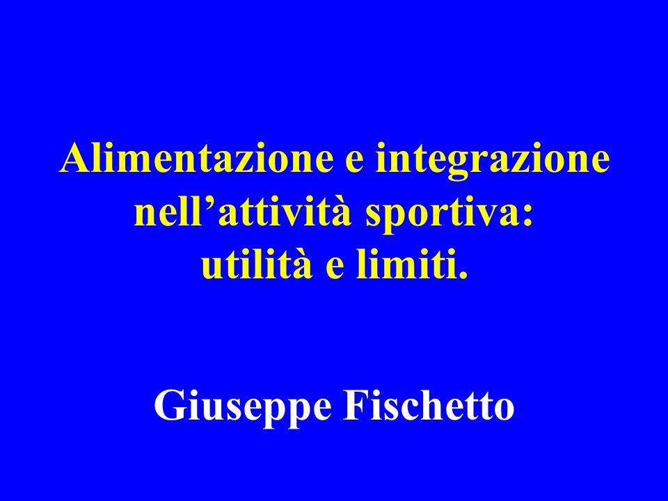 Alimentazione e integrazione nellattività sportiva: utilità e limiti. Giuseppe Fischetto