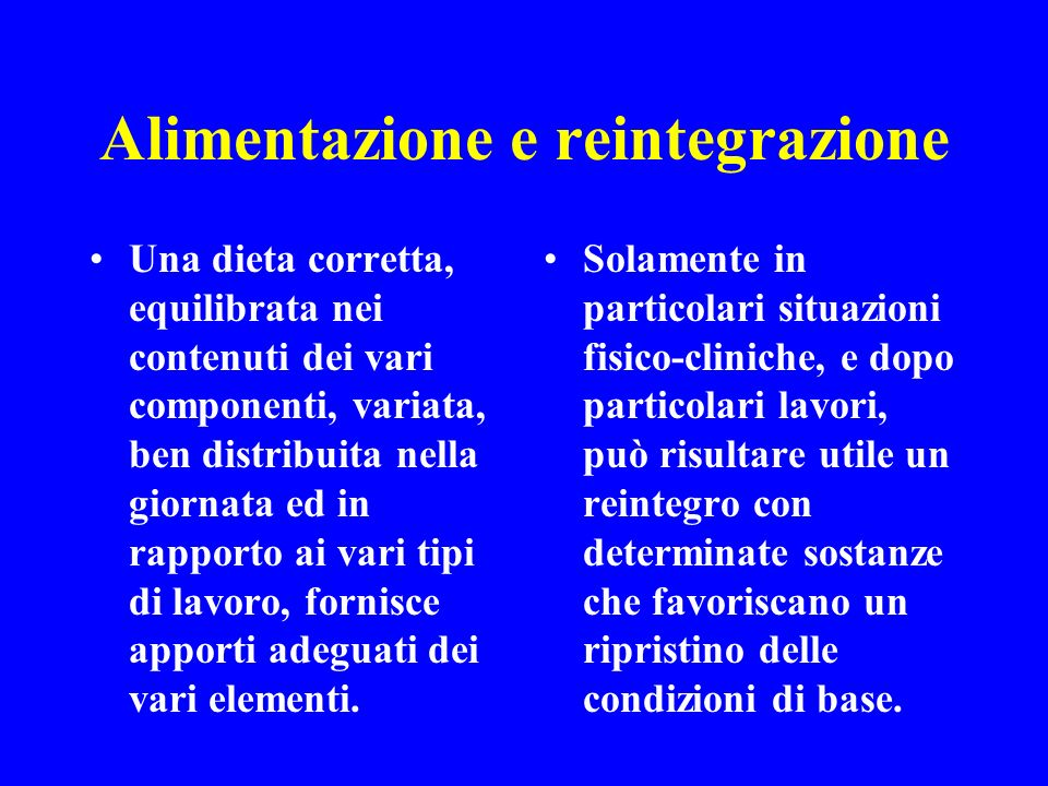 Alimentazione e reintegrazione Una dieta corretta, equilibrata nei contenuti dei vari componenti, variata, ben distribuita nella giornata ed in rappor