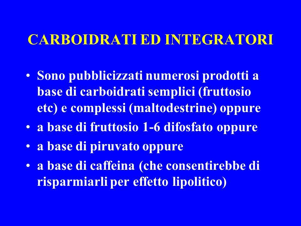 CARBOIDRATI ED INTEGRATORI Sono pubblicizzati numerosi prodotti a base di carboidrati semplici (fruttosio etc) e complessi (maltodestrine) oppure a ba