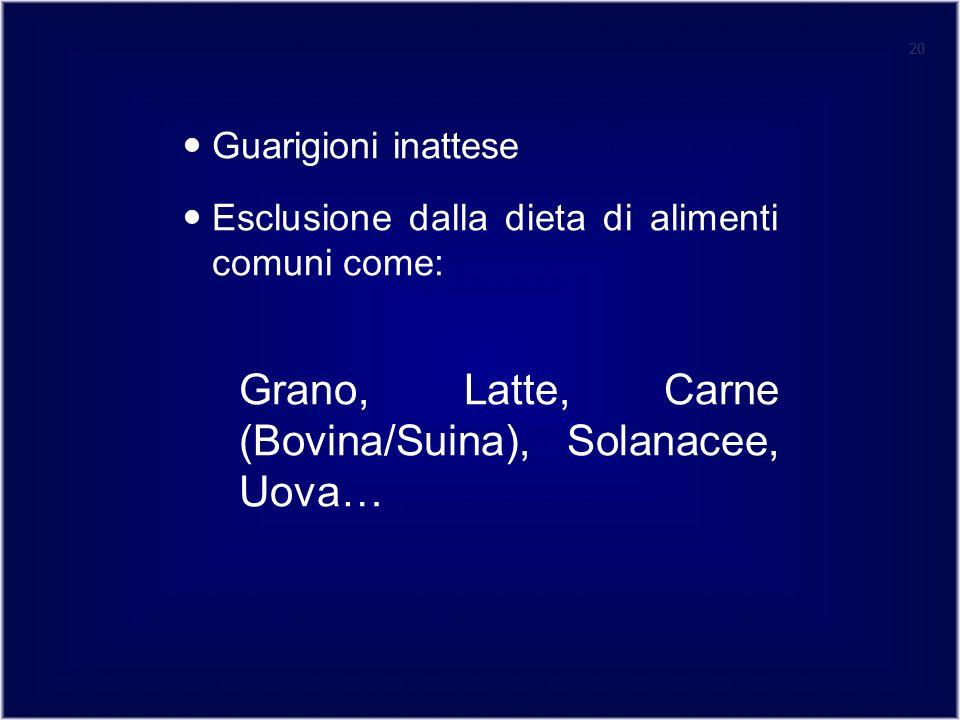 20 Guarigioni inattese Esclusione dalla dieta di alimenti comuni come: Grano, Latte, Carne (Bovina/Suina), Solanacee, Uova… 20