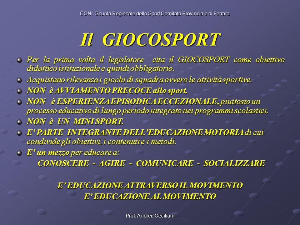 Prof. Andrea Ceciliani Il GIOCOSPORT Per la prima volta il legislatore cita il GIOCOSPORT come obiettivo didattico istituzionale e quindi obbligatorio