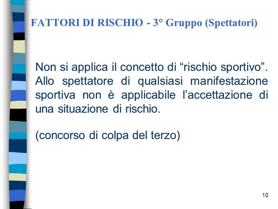 9 FATTORI DI RISCHIO - 2° Gruppo (dirigenti, giudici, etc. - ausiliari, organizzatori, etc.) Impegno ad assicurare lintegrità psico-fisica dei tessera