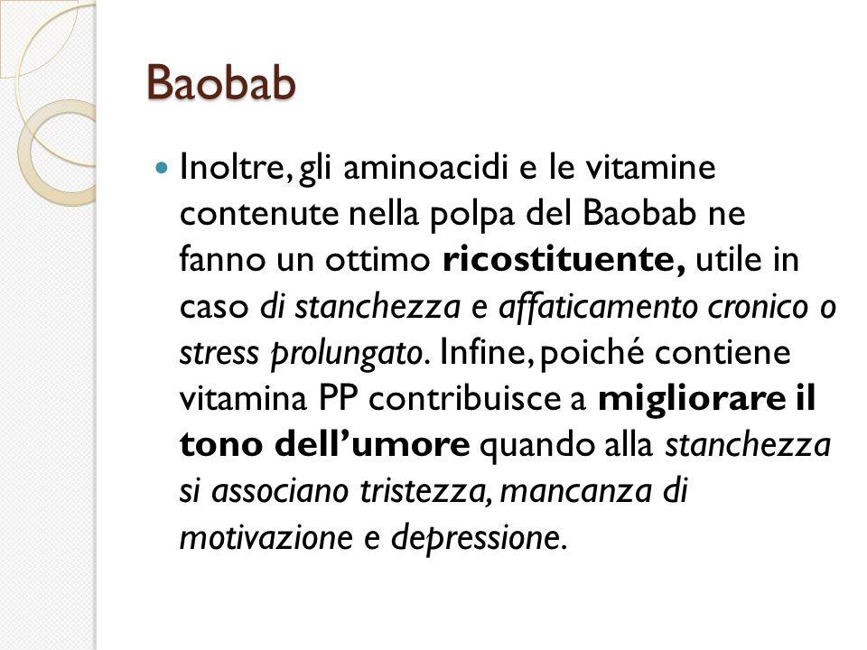Baobab Inoltre, gli aminoacidi e le vitamine contenute nella polpa del Baobab ne fanno un ottimo ricostituente, utile in caso di stanchezza e affaticamento cronico o stress prolungato.
